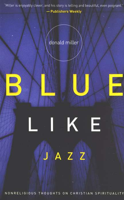 Blue Like Jazz: Non-Religious Thoughts on Christian Spirituality: Donald  Miller: 9780785263708 - Christianbook.com