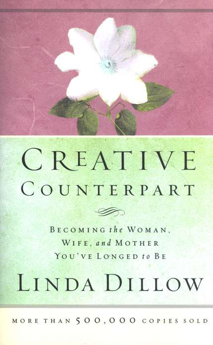 Creative Counterpart:  Becoming the Woman, Wife, and Mother You've Longed to Be