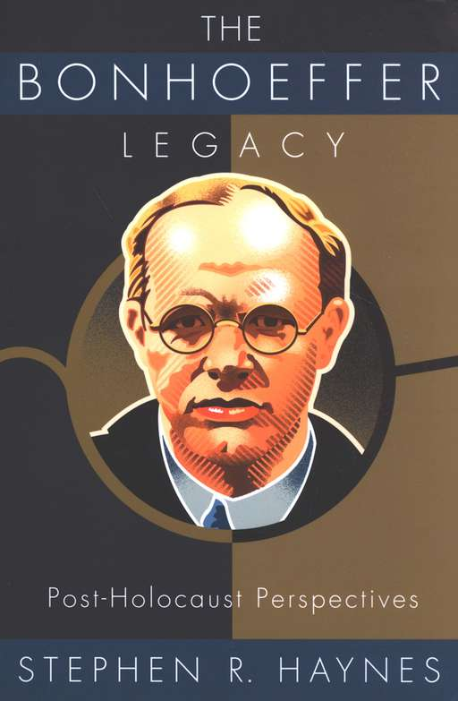 The Bonhoeffer Legacy: Post-Holocaust Perspectives
