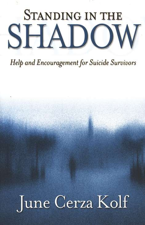 Standing in the Shadow: Help and Encouragement for Suicide Survivors