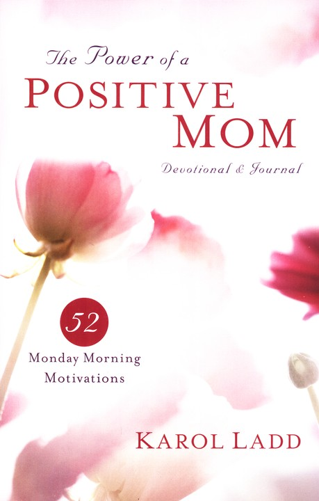 Power Of A Positive Mom Devotional & Journal: 52 Monday Morning Motivations