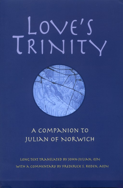 Love's Trinity: A Companion to Julian of Norwich