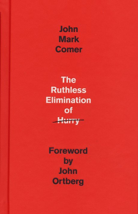 The Ruthless Elimination of Hurry: How to Stay Emotionally Healthy and  Spiritually Alive in the Chaos of the Modern World: John Mark Comer:  9780525653097 - Christianbook.com
