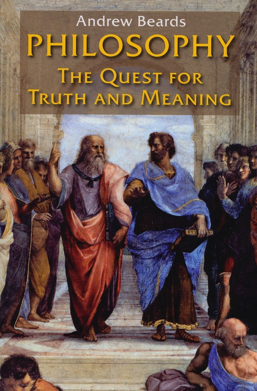 Philosophy: The Quest for Truth and Meaning