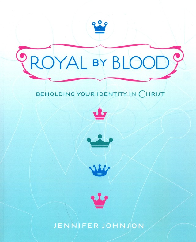 Royal By Blood: Beholding Your Identity in Christ