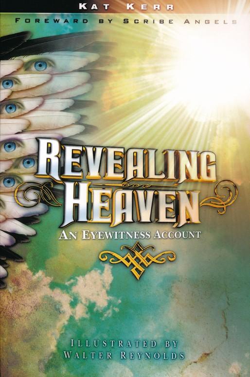 Revealing Heaven Kat Kerr 9781602665163 Christianbook Com