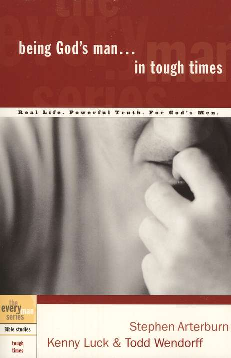Being God's Man in Tough Times - the Every Man Series, Bible Studies