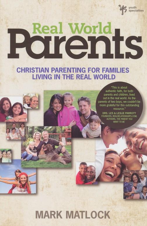 Real World Parents: Christian Parenting for Families Living in The Real World