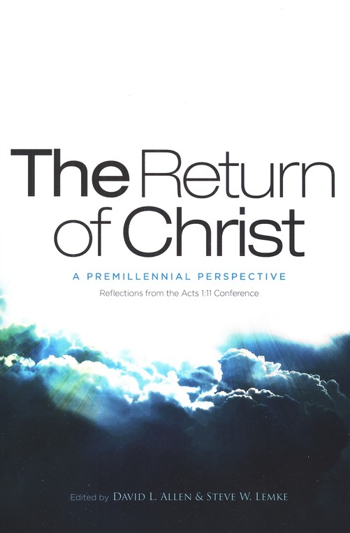 The Return of Christ: A Premillennial Perspective