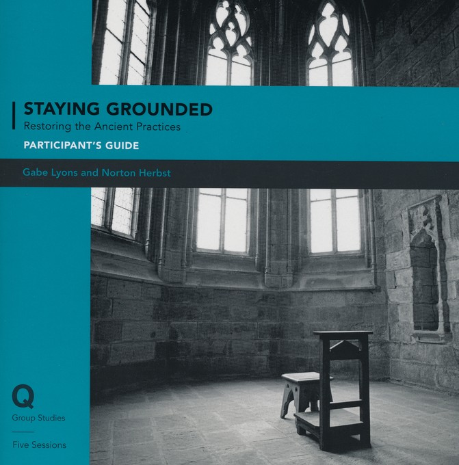 Staying Grounded in a Shifting World: Rediscovering the Practices of Our Faith--Participant's Guide