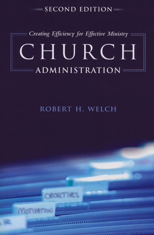 Church Administration: Creating Efficiency for Effective Ministry, Second Edition