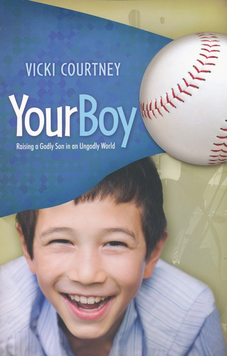 Your Boy: Raising a Godly Son in an Ungodly World