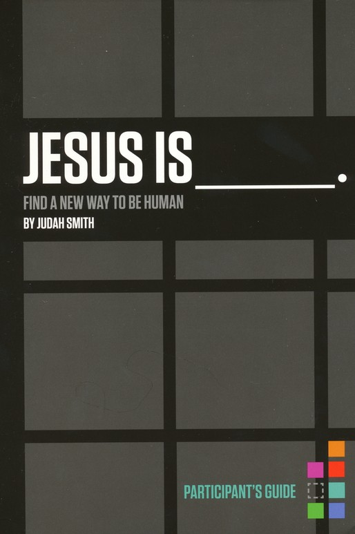 Jesus Is: Find a New Way to Be Human, Participant's Guide