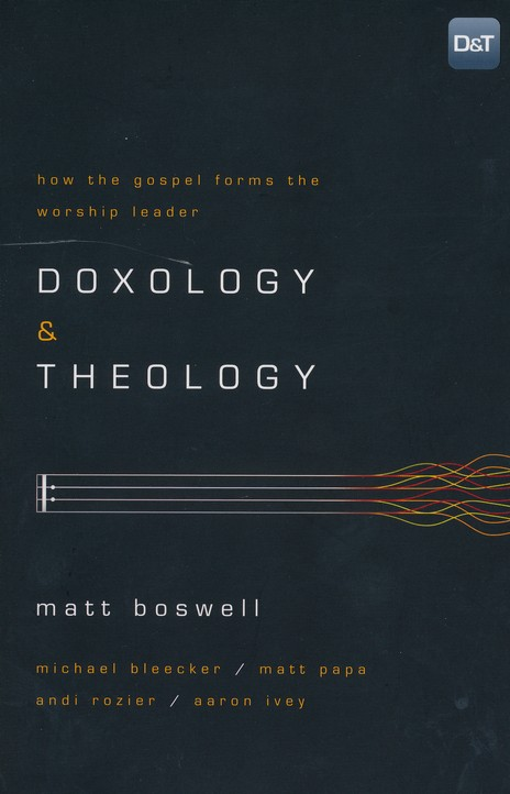 Doxology & Theology: How the Gospel Forms the Worship Leader