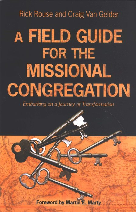 A Field Guide for the Missional Congregation: Embarking on a Journey of Transformation