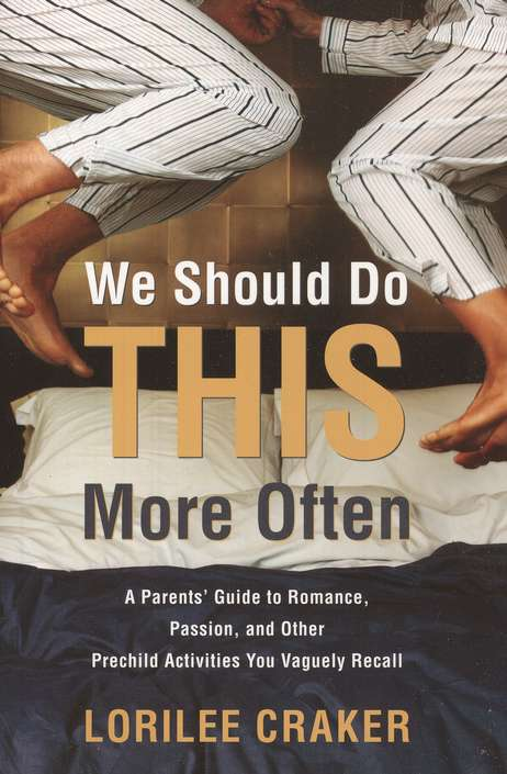 We Should Do This More Often: A Parent's Guide to Romance, Passion, and Other Pre-Child Activities You Vaguely Recall