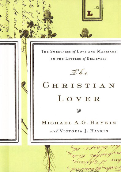 The Christian Lover: The Sweetness of Love and Marriage in the Letters of Believers