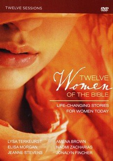 Twelve Women of the Bible: A DVD Study: Life-Changing Stories for Women Today