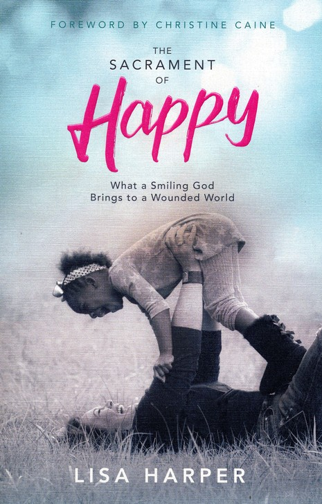 The Sacrament Of Happy What A Smiling God Brings To A Wounded World