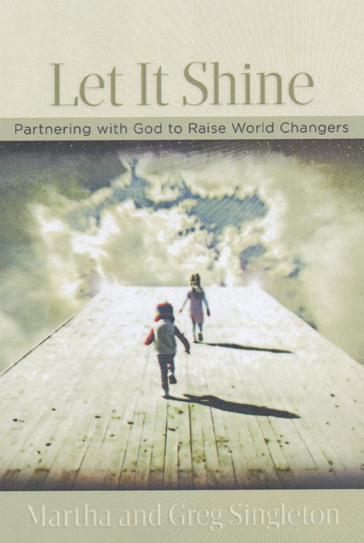 Let It Shine! Partnering with God to Raise World Changers
