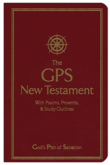 The GPS (God's Plan of Salvation) New Testament with Psalms, Proverbs & Study Outlines