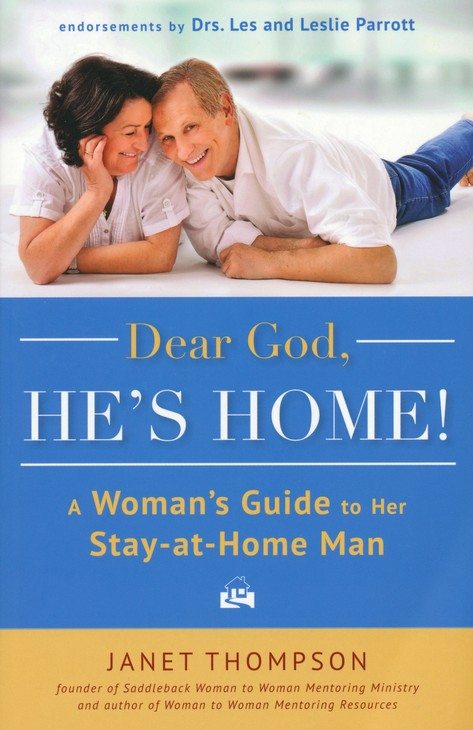 Dear God, He's Home! A Woman's Guide to Her Stay-at-Home Man