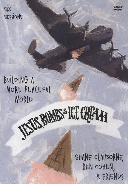 Jesus, Bombs, and Ice Cream: A DVD Study: Creating a More Peaceful World