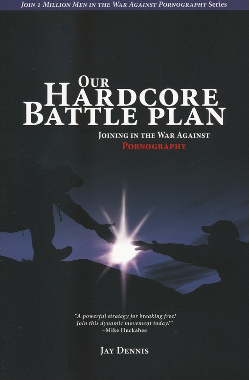 Our Hardcore Battle Plan: Joining in the War Against Pornography