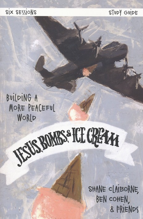 Jesus, Bombs, and Ice Cream Study Guide with DVD: Creating a More Peaceful World