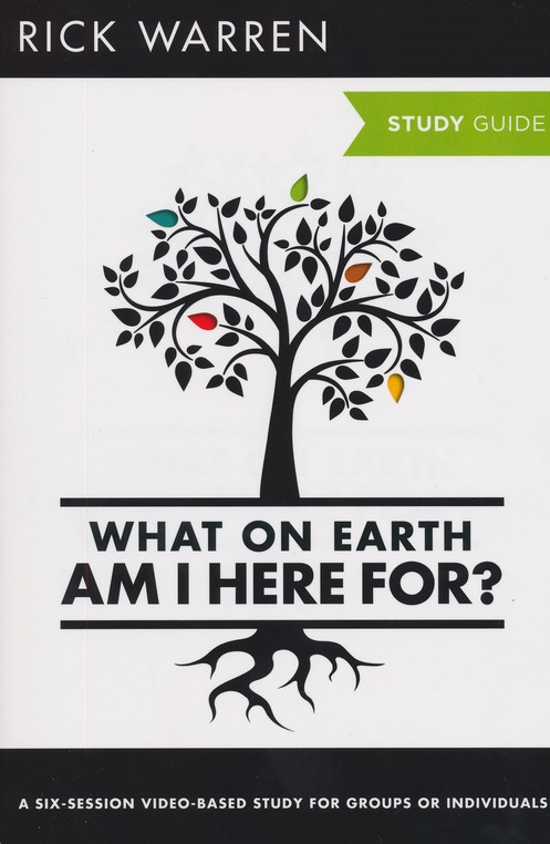 What on Earth Am I Here For?: Six Sessions on The   Purpose Driven Life, Expanded Edition, Study Guide