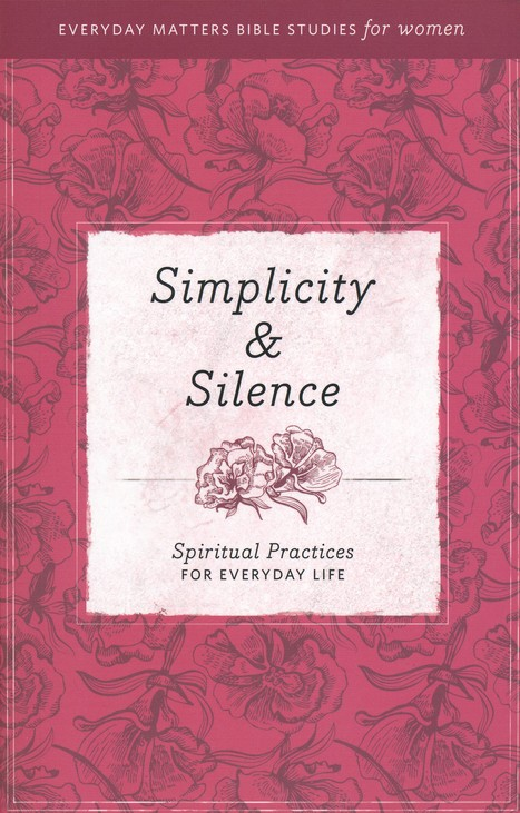 Simplicity & Silence: Spiritual Practices for Everyday Life
