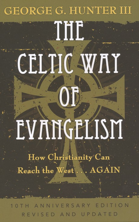 The Celtic Way of Evangelism: How Christianity Can the West...Again - 10th Aniversary Ed., Rev and Updated