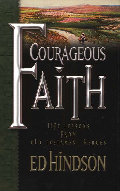Courageous Faith : Life Lessons from Old Testament Heroes