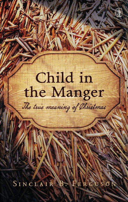 Child in the Manger: The True Meaning of Christmas: Sinclair B ...