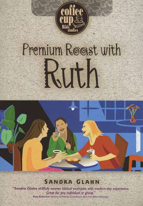 Premium Roast with Ruth: Coffee Cup Bible Study