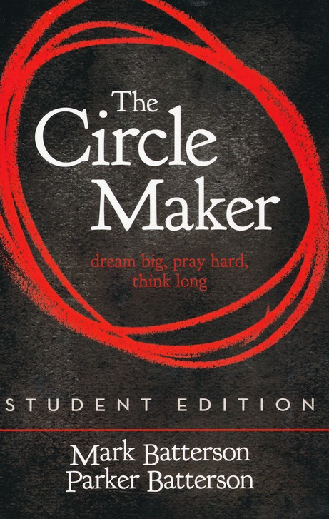 The Circle Maker, Student Edition: Dream Big. Pray Hard. Think Long.