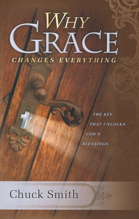 Why Grace Changes Everything: The Key That Unlocks God's Blessings