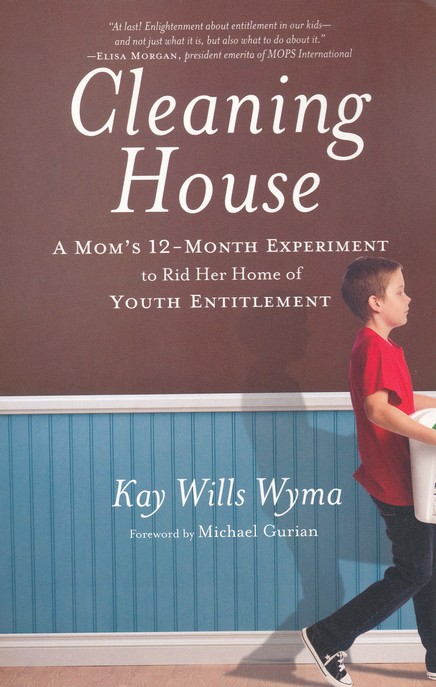 Cleaning House: A Mom's 12-Month Experiment to Rid Her Home of Youth Entitlement