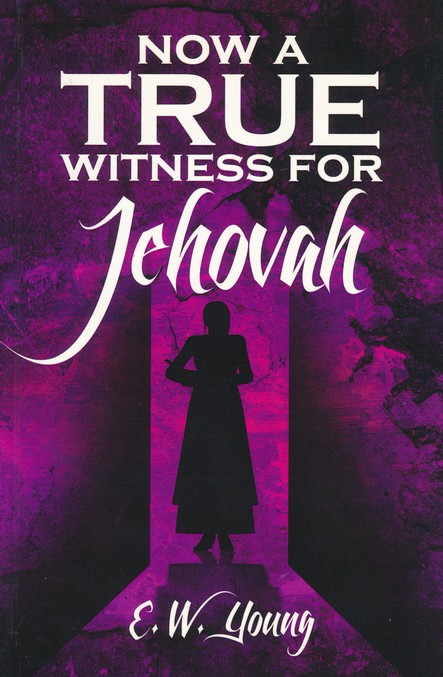 Now A True Witness For Jehovah Ew Young 9781907731877