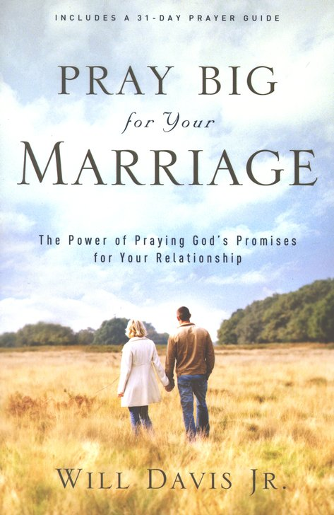 Pray Big for Your Marriage: The Power of Praying God's Promises for Your Relationship