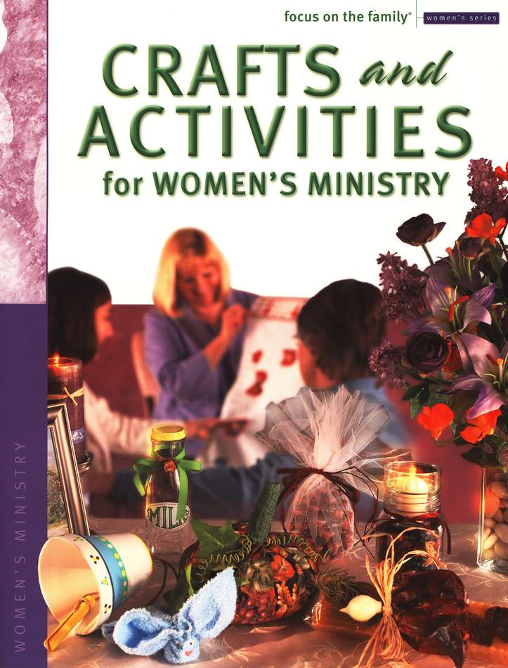 Focus on the Family Women's Series: Crafts and Activities for Women's Ministry