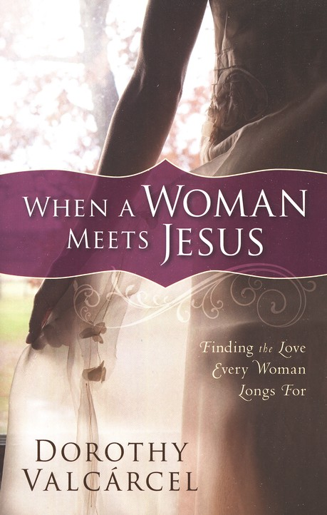 When A Woman Meets Jesus: Finding the Love Every Woman Longs For