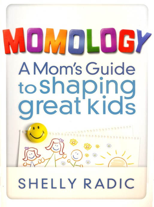 Momology: A Mom's Guide to Shaping Great Kids - Slightly Imperfect