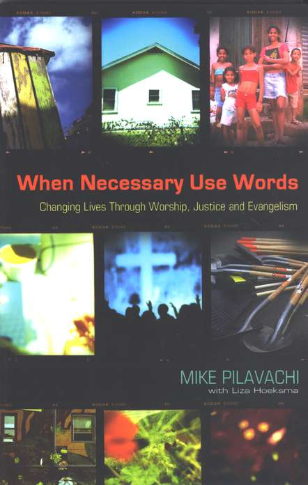 When Necessary Use Words: Changing Lives Through Worship, Justice, and Evangelism