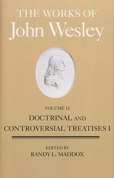 The Works of John Wesley, Volume 12: Doctrinal and Controversial Treatises