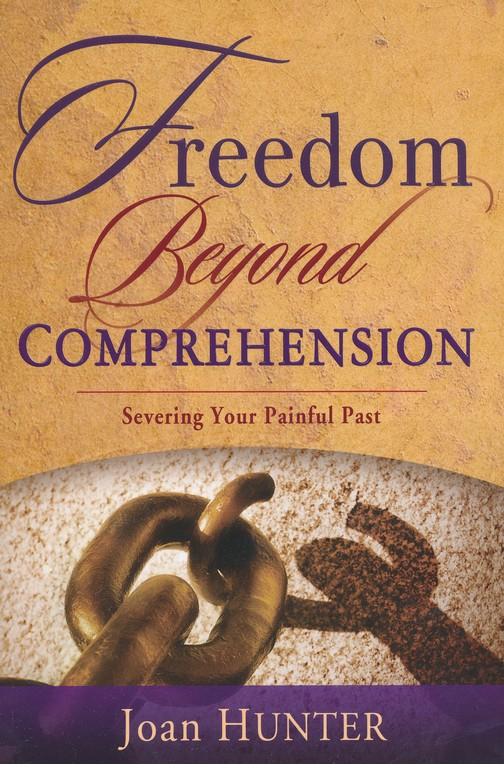 Freedom Beyond Comprehension: Severing Your Painful Past