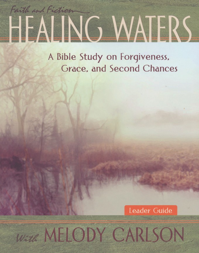 Healing Waters Leader Guide: A Bible Study on Forgiveness, Grace and Second Chances with Melody Carlson