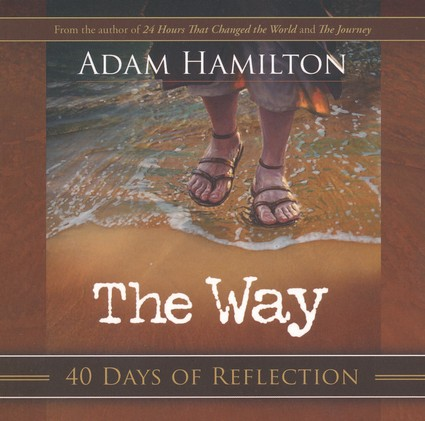The Way: Walking in the Footsteps of Jesus - 40 Days of Reflection