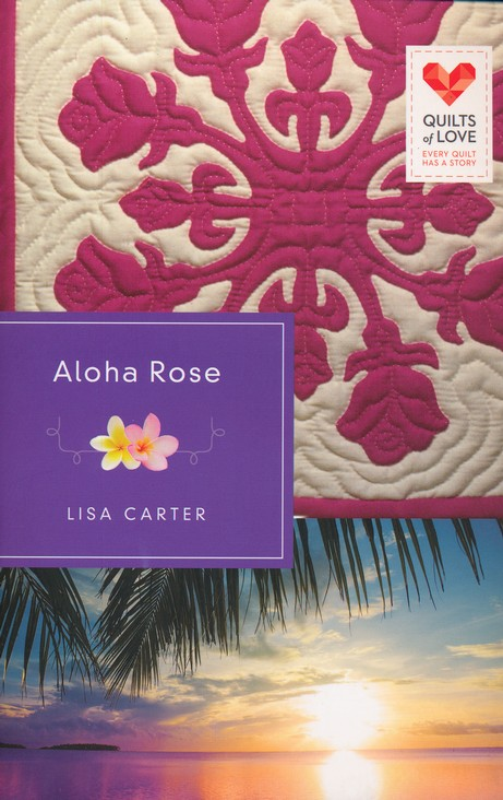 Aloha Rose, Quilts of Love Series #12