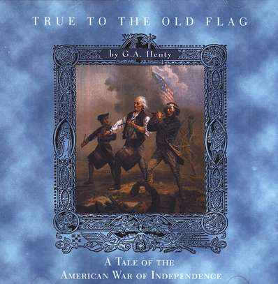 True to the Old Flag: A Tale of the American War of Independence - MP3 Audio CD Unabridged